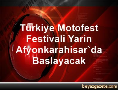 Türkiye Motofest Festivali Yarin Afyonkarahisar'da Baslayacak