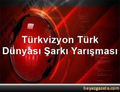 Türkvizyon Türk Dünyası Şarkı Yarışması