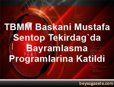 TBMM Baskani Mustafa Sentop Tekirdag'da Bayramlasma Programlarina Katildi