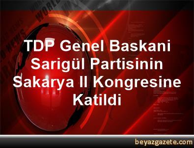 TDP Genel Baskani Sarigül, Partisinin Sakarya Il Kongresine Katildi