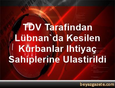TDV Tarafindan Lübnan'da Kesilen Kurbanlar Ihtiyaç Sahiplerine Ulastirildi