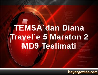 TEMSA'dan Diana Travel'e 5 Maraton, 2 MD9 Teslimati