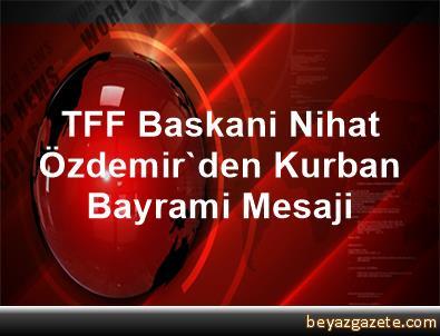 TFF Baskani Nihat Özdemir'den Kurban Bayrami Mesaji