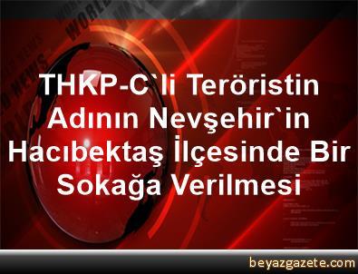THKP-C'li Teröristin Adının Nevşehir'in Hacıbektaş İlçesinde Bir Sokağa Verilmesi