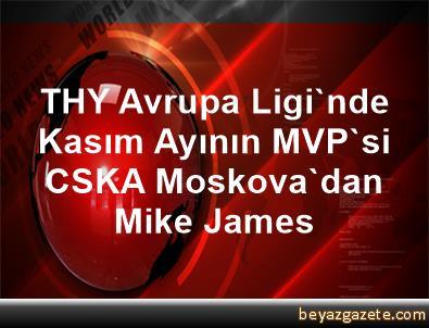THY Avrupa Ligi'nde Kasım Ayının MVP'si CSKA Moskova'dan Mike James