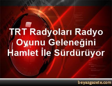 TRT Radyoları, Radyo Oyunu Geleneğini Hamlet İle Sürdürüyor