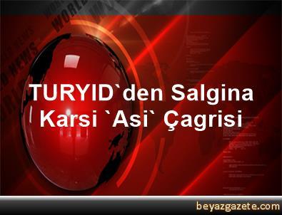 TURYID'den Salgina Karsi 'Asi' Çagrisi