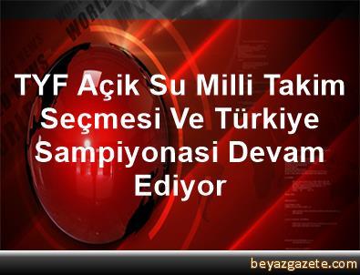 TYF Açik Su Milli Takim Seçmesi Ve Türkiye Sampiyonasi Devam Ediyor