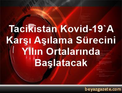 Tacikistan, Kovid-19'A Karşı Aşılama Sürecini Yılın Ortalarında Başlatacak