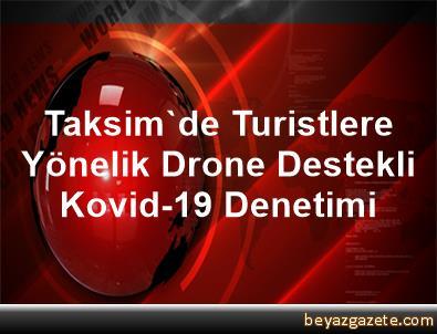 Taksim'de Turistlere Yönelik Drone Destekli Kovid-19 Denetimi