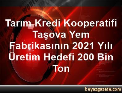 Tarım Kredi Kooperatifi Taşova Yem Fabrikasının 2021 Yılı Üretim Hedefi 200 Bin Ton