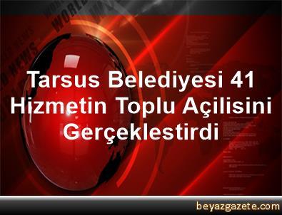 Tarsus Belediyesi 41 Hizmetin Toplu Açilisini Gerçeklestirdi