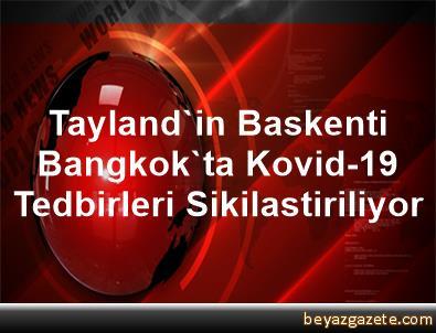 Tayland'in Baskenti Bangkok'ta Kovid-19 Tedbirleri Sikilastiriliyor