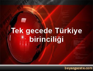 Tek gecede Türkiye birinciliği