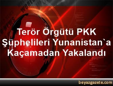 Terör Örgütü PKK Şüphelileri Yunanistan'a Kaçamadan Yakalandı