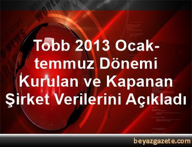 Tobb 2013 Ocak-temmuz Dönemi Kurulan ve Kapanan Şirket Verilerini Açıkladı