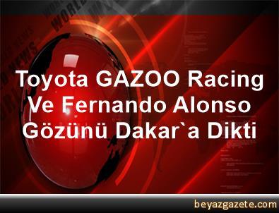Toyota GAZOO Racing Ve Fernando Alonso Gözünü Dakar'a Dikti