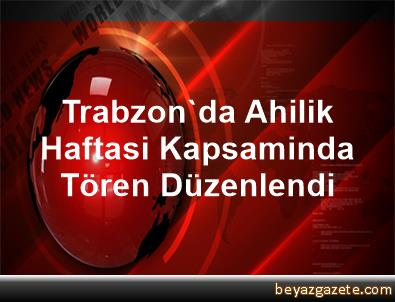 Trabzon'da Ahilik Haftasi Kapsaminda Tören Düzenlendi