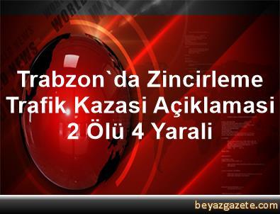 Trabzon'da Zincirleme Trafik Kazasi Açiklamasi 2 Ölü, 4 Yarali