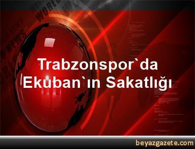 Trabzonspor'da Ekuban'ın Sakatlığı