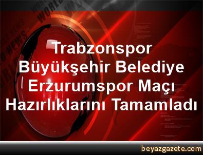 Trabzonspor, Büyükşehir Belediye Erzurumspor Maçı Hazırlıklarını Tamamladı