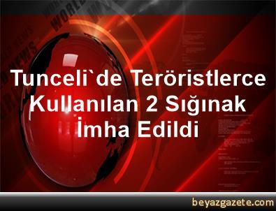 Tunceli'de Teröristlerce Kullanılan 2 Sığınak İmha Edildi