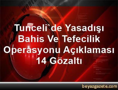 Tunceli'de Yasadışı Bahis Ve Tefecilik Operasyonu Açıklaması 14 Gözaltı