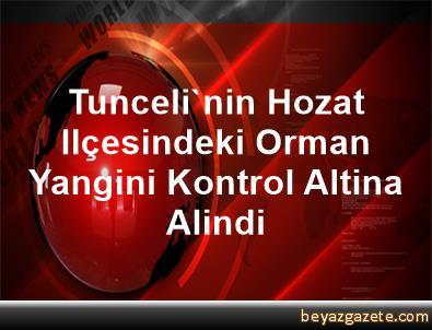 Tunceli'nin Hozat Ilçesindeki Orman Yangini Kontrol Altina Alindi
