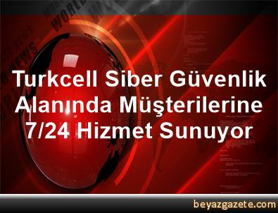 Turkcell Siber Güvenlik Alanında Müşterilerine 7/24 Hizmet Sunuyor