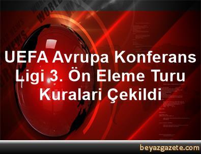 UEFA Avrupa Konferans Ligi 3. Ön Eleme Turu Kuralari Çekildi