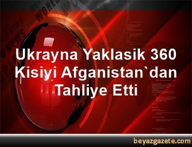 Ukrayna Yaklasik 360 Kisiyi Afganistan'dan Tahliye Etti
