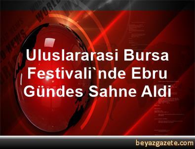 Uluslararasi Bursa Festivali'nde Ebru Gündes Sahne Aldi