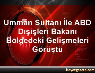 Umman Sultanı İle ABD Dışişleri Bakanı, Bölgedeki Gelişmeleri Görüştü