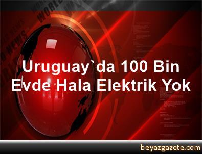 Uruguay'da 100 Bin Evde Hala Elektrik Yok