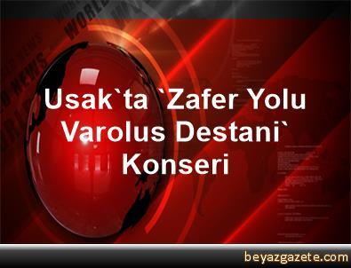 Usak'ta 'Zafer Yolu Varolus Destani' Konseri