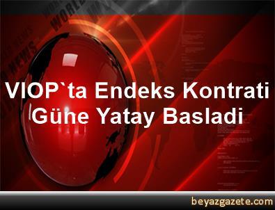 VIOP'ta Endeks Kontrati Güne Yatay Basladi