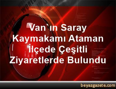Van'ın Saray Kaymakamı Ataman, İlçede Çeşitli Ziyaretlerde Bulundu
