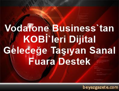 Vodafone Business'tan KOBİ'leri Dijital Geleceğe Taşıyan Sanal Fuara Destek