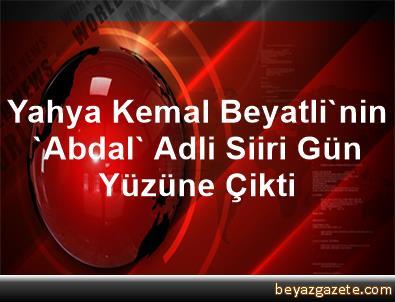 Yahya Kemal Beyatli'nin 'Abdal' Adli Siiri Gün Yüzüne Çikti