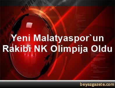 Yeni Malatyaspor'un Rakibi NK Olimpija Oldu