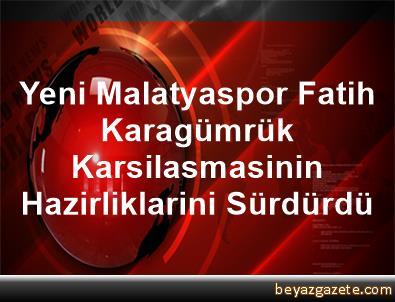 Yeni Malatyaspor, Fatih Karagümrük Karsilasmasinin Hazirliklarini Sürdürdü