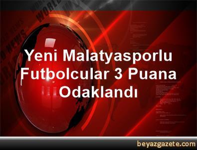 Yeni Malatyasporlu Futbolcular 3 Puana Odaklandı