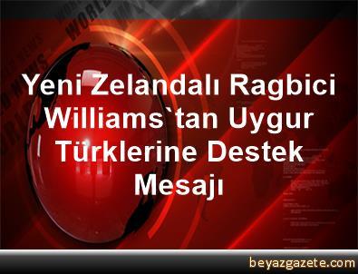Yeni Zelandalı Ragbici Williams'tan Uygur Türklerine Destek Mesajı