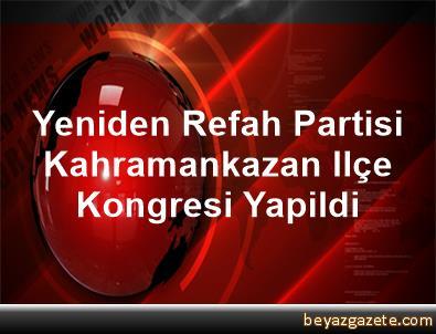 Yeniden Refah Partisi Kahramankazan Ilçe Kongresi Yapildi