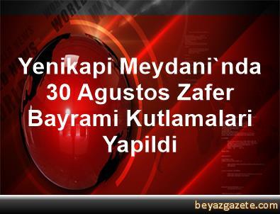 Yenikapi Meydani'nda 30 Agustos Zafer Bayrami Kutlamalari Yapildi