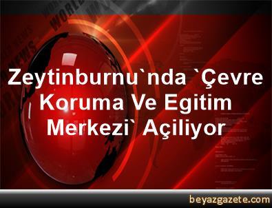 Zeytinburnu'nda 'Çevre Koruma Ve Egitim Merkezi' Açiliyor