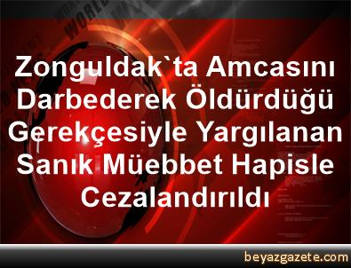 Zonguldak'ta Amcasını Darbederek Öldürdüğü Gerekçesiyle Yargılanan Sanık Müebbet Hapisle Cezalandırıldı