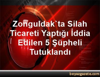 Zonguldak'ta Silah Ticareti Yaptığı İddia Edilen 5 Şüpheli Tutuklandı